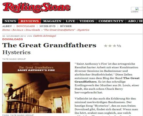 "Check out The Great Grandfathers in Germany's Rolling Stone!  English (Rough) Version:   The Great Grandfathers     Hysterics   TATE MUSIC GROUP    ""'Saint Anthony's Fire is the fruitful result of hard work by a combination of several sessions in the bathroom and meticulous Studiofrickelei."" This line takes you to the blog of the band The Great Grandfathers . It is the first work of quirky musicians from St. Louis, a city that has already spawned Chuck Berry. Perhaps this is the explanation for the strange band names minimal. Today's song ""Hysterics"", which is available for free download can be found on it. When you hear him, you begin to understand immediately how many elements consist of single songs of the album and what high art as the creation has emerged derselbigen. The Great Grandfathers is composed of eight musicians. Somehow reminds me immediately to the live shows of the Crystal Fighters. On vocals, as nearly everyone involved, not just the bass player and drummer. At this point, make a list of the instruments used is listed below: The mandatory three-to guitar, drums and bass, and then mandolin, percussion, shakers, keyboard, synthesizer, flute. Particularly bizarre however is the exact name of Ryan Thomas Carpenter working on the Facebook page of the band. It says: ""Keys / Vocals / Party Starter"". What is a ""party starter"" We just do not know us but we can imagine vague. Sounds like a band that you should definitely try live or so in the manner they should ask drugs they consume surely. Amazingly, it works ""Hysterics"" not overload a second. The band knows perfectly, the soundtrack to a harmonious whole assemble that inspires the repeated listening again and again.If an out of crackling pop song from soul and R & B's chem lo-fi indie rock. Especially the Bridge to lines like ""Oh it's the Trial of Mary Dugan with sound / / Oh Charles Ross ought to come back around"" succeeded perfectly and crowning moment of the soul. Lyrically you dig so well in the past and will remain faithful to the theme song title, by referring to a criminological Meldodrama of Veiller. Who exactly is meant by Ross, we have to ask the band on occasion times ….   »» To download (Download via Spinner)"