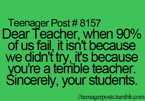 I know some of those teachers. LOL Kind of like our Science class. Most fail XD