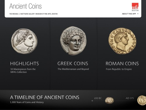 MFA Coins: iOS App inside the new permanent Ancient Coins exhibit at the MFA, through The47th.  Also in iTunes Store.