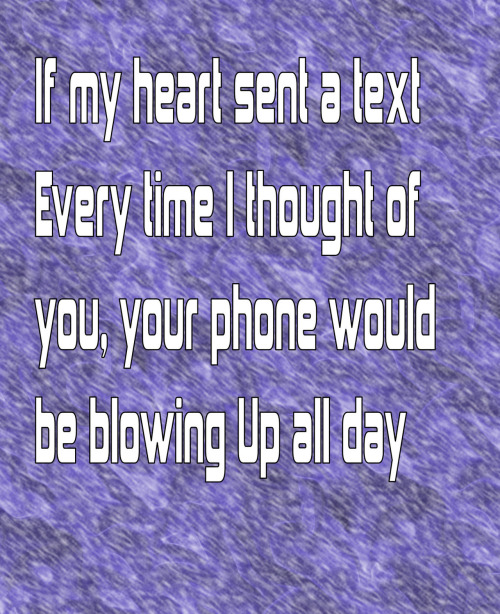 If my heart sent a text..