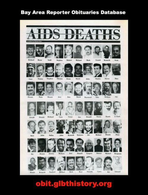 "Via The GLBT Historical Society on Facebook: ""December 1st is World AIDS Day, a commemoration of those lost to the AIDS epidemic. To mark the date three years ago, the GLBT Historical Society launched an online searchable database of all the obituaries published by the Bay Area Reporter since 1979. The site now includes 10,344 listings, each with the full text of the obituary and a guestbook where visitors can record their memories. The graphic is the first page of a special eight-page section published in the Nov. 11, 1989, issue of the Bay Area Reporter reproducing all the photos from obituaries it had run for people who had died of AIDS that year."""
