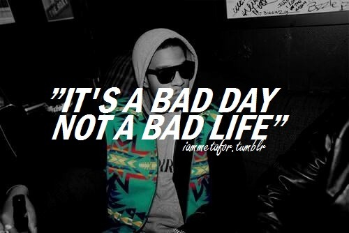 """It's a bad day, not a bad life"""
