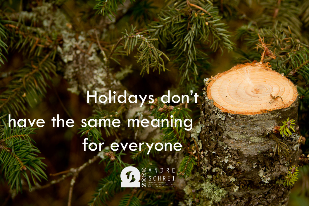 Holidays doesn't  have the same meaning   for everyone