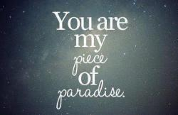 You are my piece of Paradise..