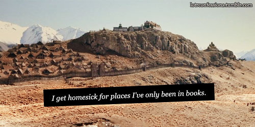 lotrconfessions:   I get homesick for places I've only been in books.