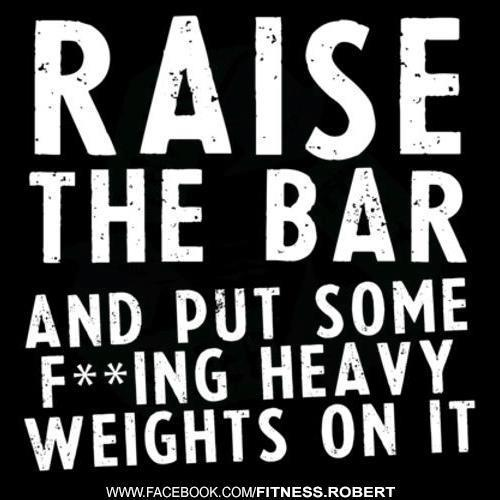 work-hard-no-excuses:  Raise the bar…