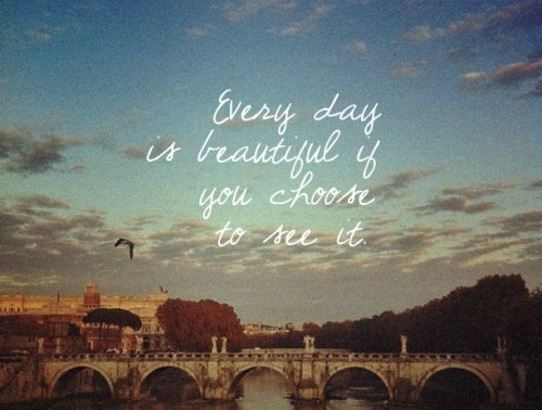 "wagnerrios:  ""Every day is beautiful…""  More quotes? Here: http://wagnerrios.tumblr.com/wagnerriosquote"