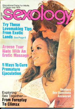 Title: Sexology Other Title: Sexology: Sex Science Magazine Publisher: Gernsback, M. Harvey. New York Frequency: Monthly Publication date: Vol. 41, no. 12 (July 1975) Subject: Sex customs—Periodicals Sex instruction Sex health Other Subject: Try these lovemaking tips from exotic lands Arouse your mate with erotic massage 5 ways to cure premature ejaculation Exploring sex together-from foreplay to climax Note: Duplicate item available for sale or intuitional donation.