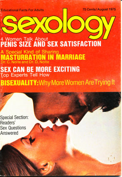 Title: Sexology Other Title: Sexology: Sex Science Magazine Publisher: Gernsback, M. Harvey. New York Frequency: Monthly Publication date: Vol. 42, no. 1 (August 1975) Subject: Sex customs—Periodicals Sex instruction Sex health Other Subject: 4 women talk about penis size and sex satisfaction A special kind of sharing: masturbation in marriage Sex can be more exciting: top experts tell why Bisexuality: why more women are trying it Note: Duplicate item available for sale or intuitional donation.
