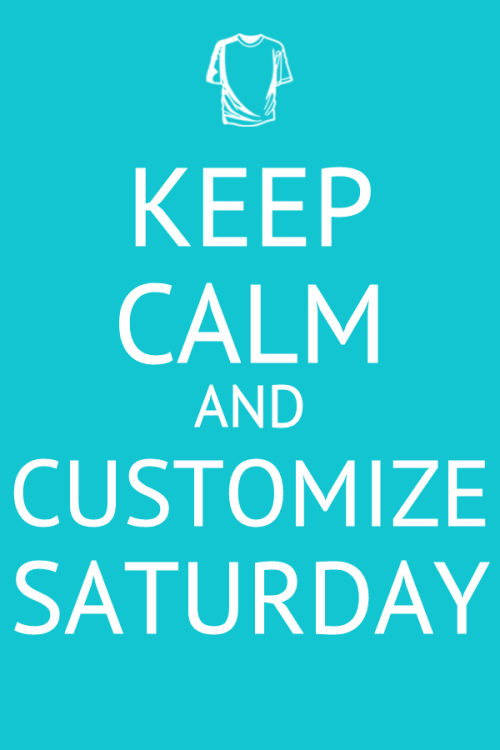 Keep Calm, Customize.