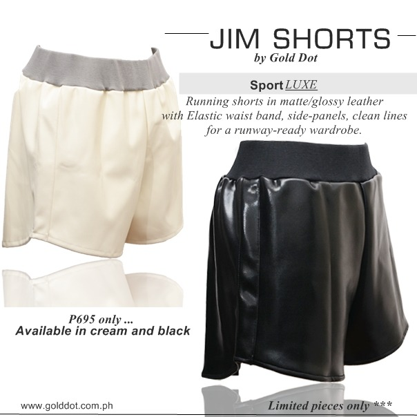 Our newest JIM SHORTS are up on the site.. Our Love for Leather will never stop. Upgrade the sport luxe look with our version of the classic running shorts. A total must-have!You can also order  on Facebook or purchase them directly at the Supersale Bazaar at the World Trade Tent…   **for the lovely ladies who already bought these shorts during the SuperSALE Bazaar , please send us a photo!!! =p