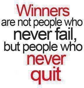 A true winner DOES NOT quit!!!