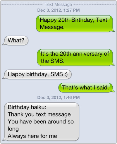 The Text Message Turns 20 Computerworld: How the SMS got its start in a Danish pizzeria. Forrester: More than 2 trillion SMS messages were sent in the US in 2011, or 6 billion SMS messages per day. Pew Internet: The average US teen sends 60 text messages a day. Falkvinge: How it costs more to send an SMS to someone next door than the equivalent data information from Mars to Earth. Ryan Kearney: Why it would cost $35 million to send a 4.6 gig HD video through AT&T via SMS (while roaming).