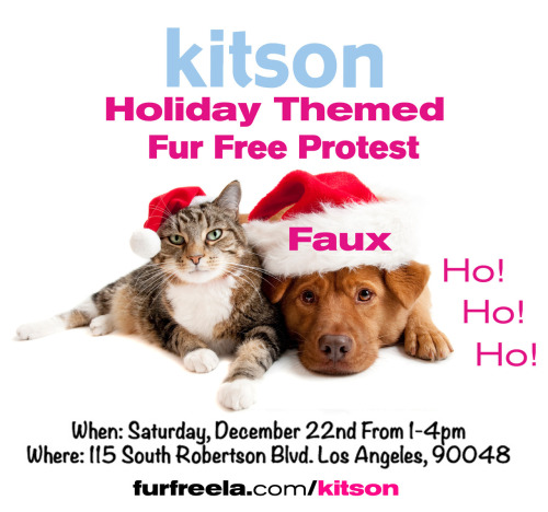 We're throwing a holiday themed protest at Kitson on December 22nd! Faux ho ho ho! Come! It'll be fun! We're bringing soy nog and fauxlicious santa hats!RSVP HERE: KITSON Fur Protest - Holiday Edition http://on.fb.me/Sov9ZG To find out more about our campaign visit our website: furfreela.com/kitson and sign the petition: change.org/kitson