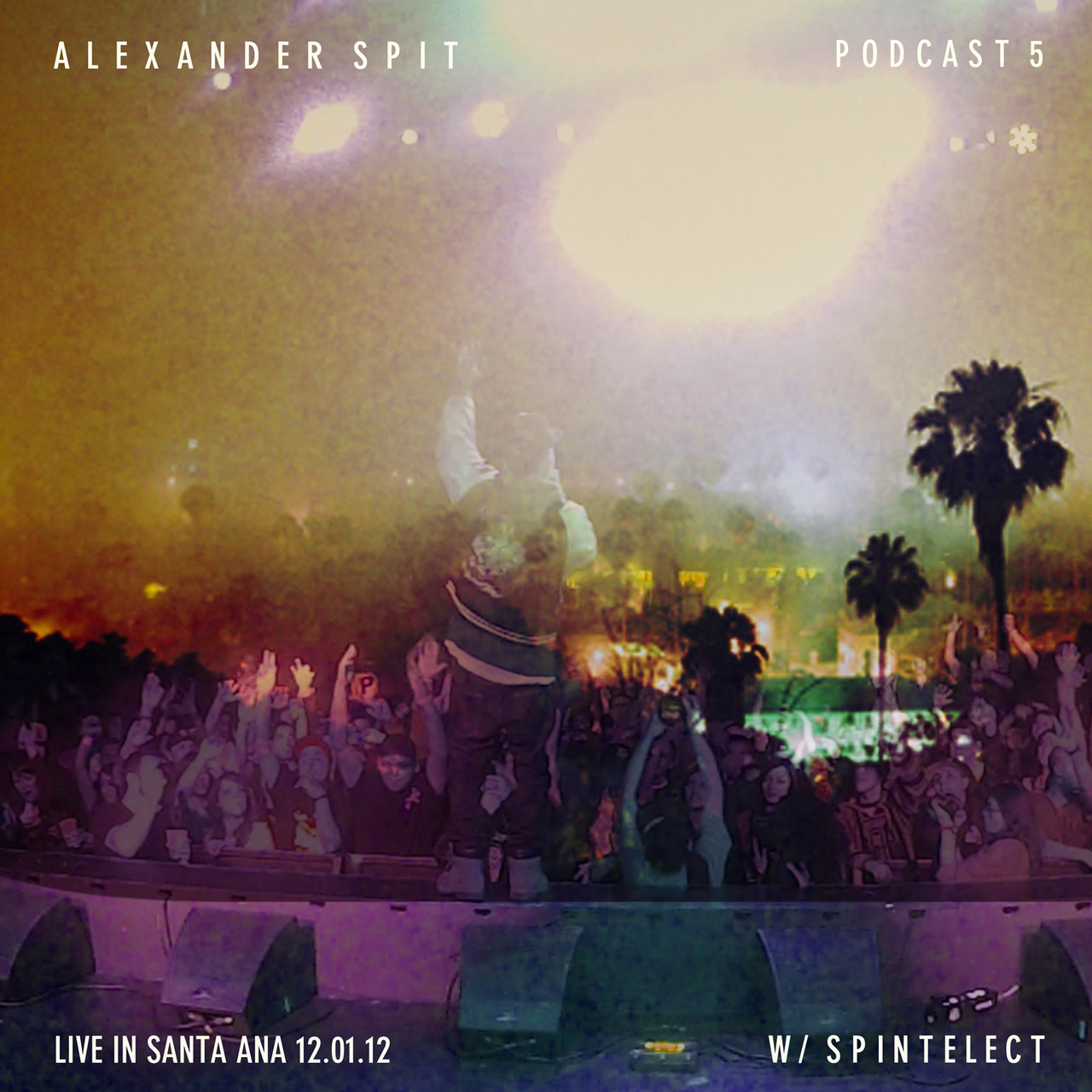 "ALEXANDER SPIT ""LIVE IN SANTA ANA 12.01.12"" W/ SPINTELECT PODCAST 5 CLICK ARTWORK TO SUBSCRIBE"