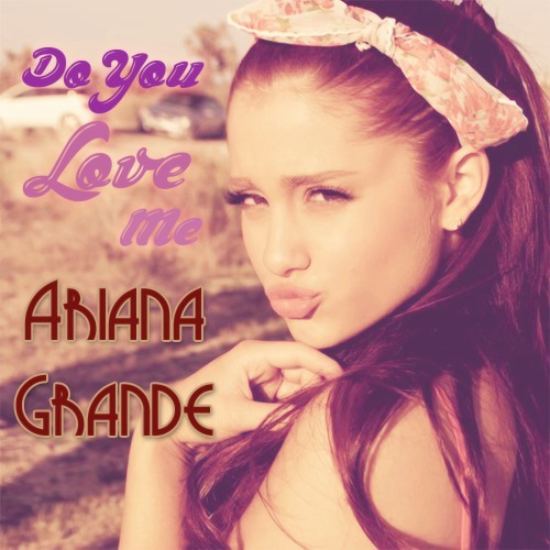 Ariana Grande - Do You Love Me