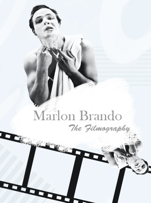 terrysmalloy:  ↳Marlon Brando (April 3, 1924 - July 1, 2004)            1950 - The Men WATCH & DOWNLOAD1951 - A Streetcar Named Desire WATCH & DOWNLOAD1952 - Viva Zapata! DOWNLOAD1953 - Julius Caesar WATCH & DOWNLOAD1953 - The Wild One WATCH & DOWNLOAD1954 - Desiree WATCH & DOWNLOAD1954 - On the Waterfront WATCH & DOWNLOAD1955 - Guys and Dolls WATCH & DOWNLOAD1956 - The Teahouse of the August Moon —1957 - Sayonara WATCH & DOWNLOAD1958 - The Young Lions WATCH & DOWNLOAD1959 - The Fugitive Kind DOWNLOAD1961 - One-Eyed Jacks WATCH & DOWNLOAD1962 - Mutiny on the Bounty WATCH PART 1, PART 2 & DOWNLOAD1963 - The Ugly American WATCH & DOWNLOAD1964 - Bedtime Story DOWNLOAD1965 - Morituri WATCH & DOWNLOAD1966 - The Chase WATCH & DOWNLOAD1966 - The Appaloosa DOWNLOAD1967 - A Countess from Hong Kong WATCH & DOWNLOAD1967 - Reflections in a Golden Eye WATCH & DOWNLOAD1968 - Candy DOWNLOAD1968 - The Night of the Following Day WATCH & DOWNLOAD1969 - Burn!/The Mercenary DOWNLOAD1971 - The Night Comers WATCH & DOWNLOAD1972 - The Godfather WATCH & DOWNLOAD1972 - Last Tango in Paris WATCH & DOWNLOAD1976 - The Missouri Breaks WATCH & DOWNLOAD1978 - Superman WATCH & DOWNLOAD1979 - Apocalypse Now WATCH & DOWNLOAD1980 - The Formula WATCH & DOWNLOAD1989 - A Dry White Season WATCH & DOWNLOAD1990 - The Freshman WATCH & DOWNLOAD1992 - Christopher Columbus: The Discovery WATCH & DOWNLOAD1994 - Don Juan DeMarco WATCH & DOWNLOAD1996 - The Island of Dr. Moreau WATCH & DOWNLOAD1997 - The Brave WATCH & DOWNLOAD1998 - Free Money DOWNLOAD2001 - The Score WATCH & DOWNLOAD