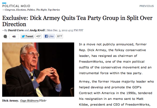 "Dick Armey no longer has an armey. He's stepped down from FreedomWorks, the Tea Party-enabling organization he helped found. ""The top management team of FreedomWorks was taking a direction I thought was unproductive, and I thought it was time to move on with my life,"" he told Mother Jones. ""At this point, I don't want to get into the details. I just want to go on with my life."" Could this be an early death knell for the tea party?"