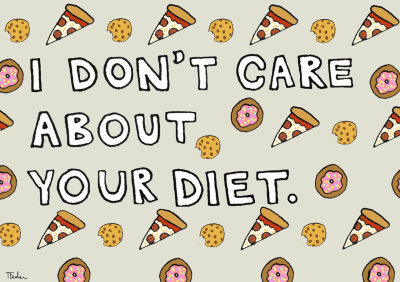"fatsmartandpretty:  ""I don't care about your diet"" print available on etsy   no me intersa tu dieta"
