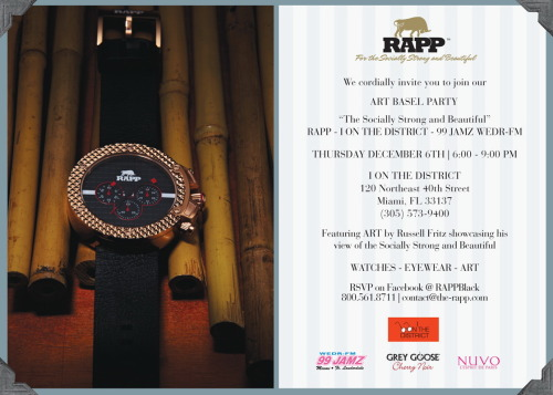 "Dec. 6 Art Basel Party - RAPP (@RAPPBlack) - I ON THE DISTRICT ""The Socially Strong & Beautiful"" @99jamzwedr Featuring Art by Russell Fritz Showcasing his view of the Socially Strong and Beautiful. Mark this evet on your calendar!! I ON THE DISTRICT - 120 N.E. 4OTH STREET, MIAMI, FL. 33137 - (305)573-9400 RSVP HERE http://on.fb.me/QEMmjm 800-561-8711 - Contact @ the-rapp.com Sponsors - Grey Goose, Nuvo, and WEDR 99 Jamz"