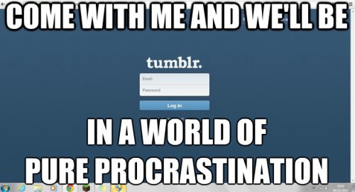 theblondeone15:  whuffiesmind:  I'm hearing this to the tune of the original Willy Wonka movie…  I'M NOT ALONE  It's funny, because I told myself that when I saw a post regarding tumblr and how addictive it is, I would stop browsing tumblr. I seriously didn't think I would see one though. This is why I don't go on tumblr. It's too addicting. I keep telling myself 'only one more page', but it's never just one page. I don't even remember what brought me here in the first place. lol