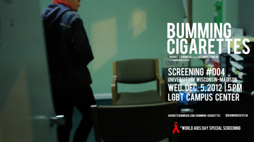 bummingcigarettesfilm:   University of Wisconsin-Madison LGBT Campus Center presents…. WEDS. Dec. 5, 2012 5pm. World AIDS Day special screening of Bumming Cigarettes.  A light meal will be providedThis event was made possible with the support of these offices and organizations LGBTCC, MSC, DSQUAD, PAVE/ASM, Sex Out Loud, University Health Services, and the School of Education.