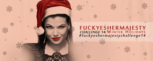 Challenge 14: Winter Holidays Christmas is approaching and now that the show is on hiatus, we figured it's time to get festive to help pass the time by bringing FYHM's challenges back. Of course it's not just Christmas that is celebrated this time of the year, so the challenge is about Winter Holidays is general (and includes New Years Eve too) :) You can make as many gifs/graphics/photosets/any kind of art as you like, just please make sure you tag the posts with: fuckyeshermajestychallenge14 so all of us will be able to track your responses to our challenge. A link will be displayed on our blog at all times leading to the challenge entries so anybody can view what all you creative people come up with. :) The challenge will last until January 1. If you have any questions or comments, don't hesitate to contact us. Happy creating :)