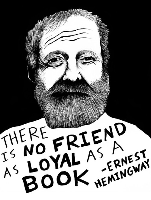 "helldal:  ""There is no friend as loyal as a book."" ― Ernest Hemingway"