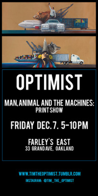 OPTIMIST on Flickr.Man, Animal and the Machines: Print Show Friday Dec. 7. 5-10pm Farley's East 33 Grand Ave, Oakland