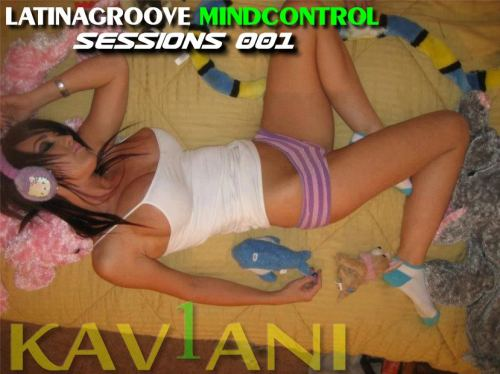 LatinaGroove MindControl Sessions 001 --KAV1ANI   Latin House Club Music