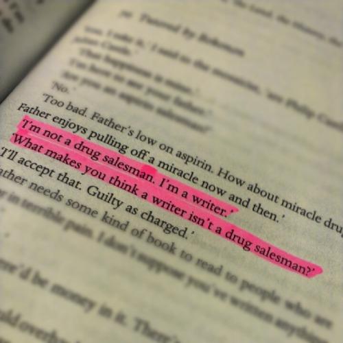 pink-highlighter:  Kurt Vonnegut - Cat's Cradle  What makes you think a writer isn't a drug salesman?