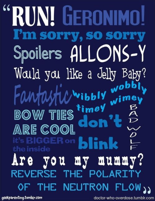 doctor-who-overdose:  all of those phrases.Click for the best DoctorWho tumblr ever.