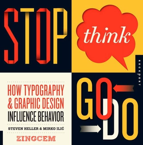 bookstairs:  Design Book Recommendation: Stop, Think, Go, Do: How Typography and Graphic Design Influence Behavior. Author: Steven Heller / Mirko Ilic Stop, Think, Go, Do demonstrates how typography and graphic design influences our human behavior. The book is full of examples and imagery from around the world that show creative ideas and innovative messages which lead us, move us to act, inform or simply entertain us. The book is available on Amazon.com via: BookStairsFacebook // Twitter // Google+ // Pinterest