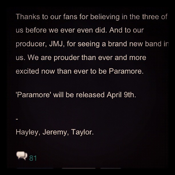 paramore:  Self-titled album. April 9th. #!!!!!!!!!!!!!!!!!!!!!!!!!!!!!!!!!!!!!!!!!!!!! (Full update on Paramore.net)  Can't wait!!!! LOVE PARAMORE FOREVER!!!!
