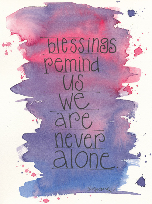 Blessings remind us we are never alone. By Sally Graves