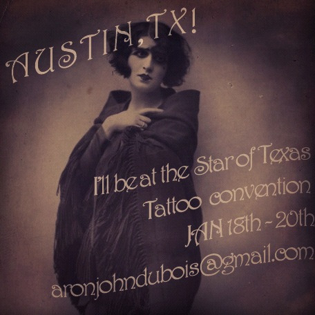 AUSTIN TEXAS!!!  I will be working the Star of Texas tattoo convention January 18th-20th.  I will only be tattooing out of a book of my own designs full of ladies, moons, snakes, flowers, and other flesh poetry for your adornment.  I will also have prints available.  Spots are filling, so email aronjohndubois@gmail.com to make an appointment.  See you beautiful people there, ~a