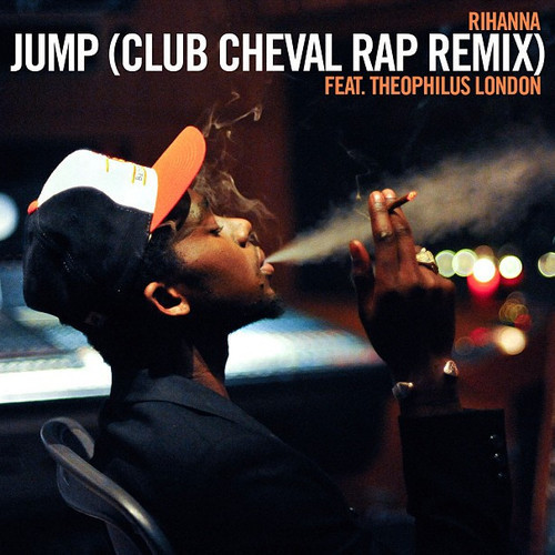 Jump (Club Cheval Rap Remix feat. Theophilus London) - Rihanna