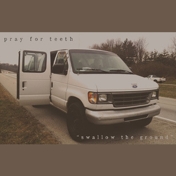 Pray For Teeth - Swallow The Ground