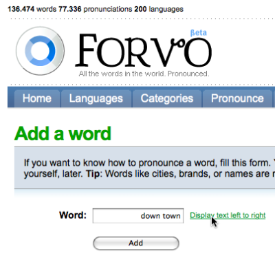 Forvo text-direction input Forvo is trying to pronounce all the words in the world. An admirable goal. While I was adding a word, I noticed I could change the text direction of the input field. This is for languages that write/read right to left. Very thoughtful, I'd expect this kind of attention to detail with a language site. But I haven't seen anything like it before.