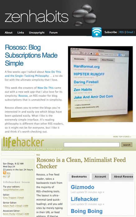 "Some nice press today for Rososo on Lifehacker and ZenHabits. Lifehacker says it could serve as a ""My First Feed Reader"" for anyone you're trying to introduce to RSS. This is a good point — web syndication can be confusing for non-techie people. But bookmarks make perfect sense, are are perhaps more consistent with the link-based nature of the web."
